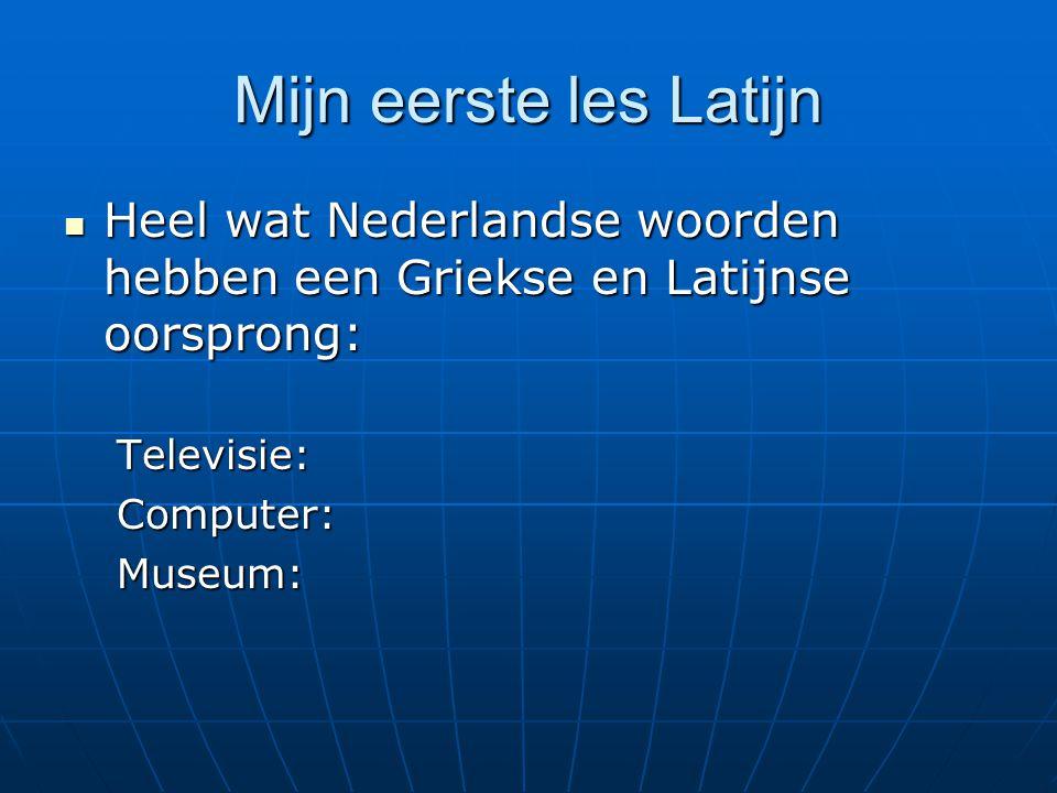 Mijn eerste les Latijn Heel wat Nederlandse woorden hebben een Griekse en Latijnse oorsprong: Televisie: