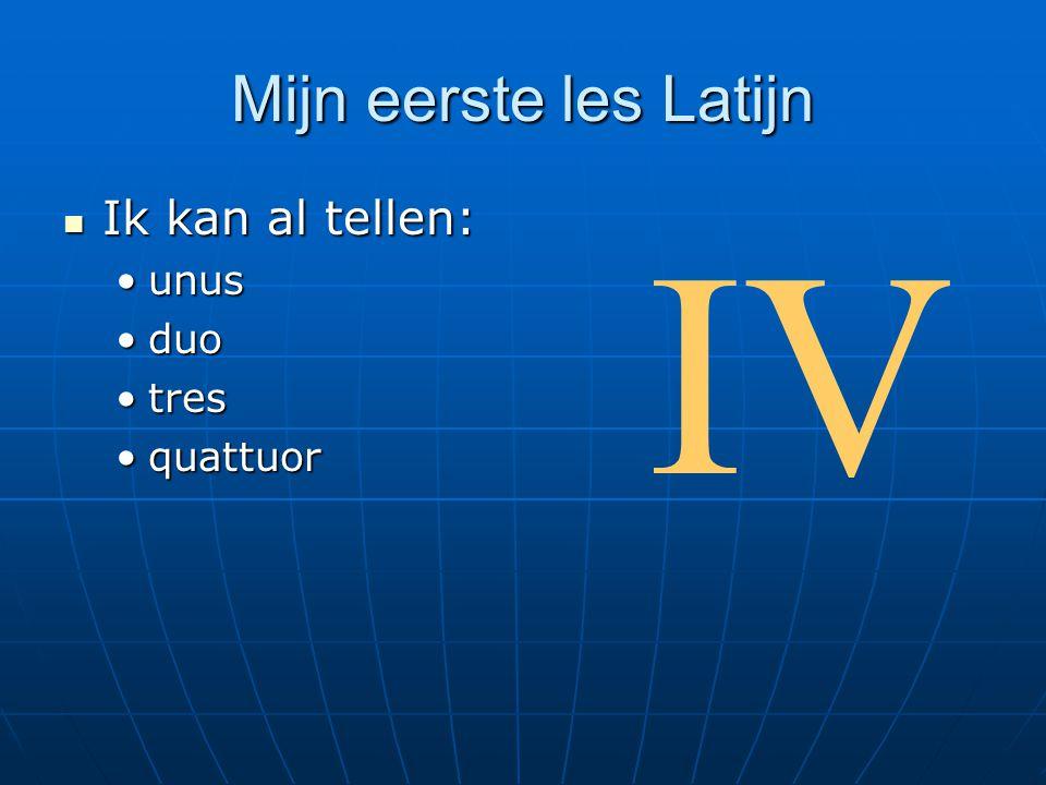 Mijn eerste les Latijn Ik kan al tellen: unus duo tres quattuor IV