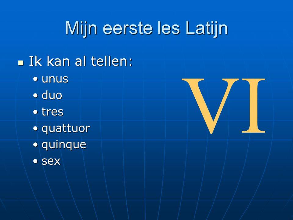 VI Mijn eerste les Latijn Ik kan al tellen: unus duo tres quattuor