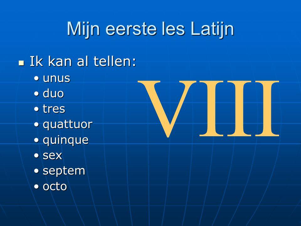 VIII Mijn eerste les Latijn Ik kan al tellen: unus duo tres quattuor