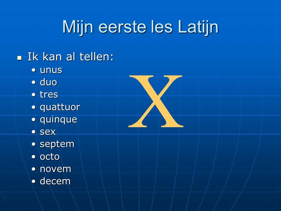 X Mijn eerste les Latijn Ik kan al tellen: unus duo tres quattuor