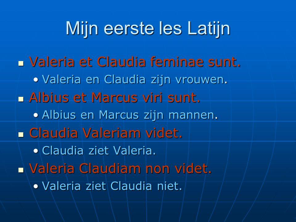 Mijn eerste les Latijn Valeria et Claudia feminae sunt.