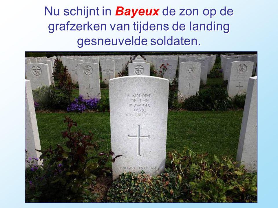 Nu schijnt in Bayeux de zon op de grafzerken van tijdens de landing gesneuvelde soldaten.