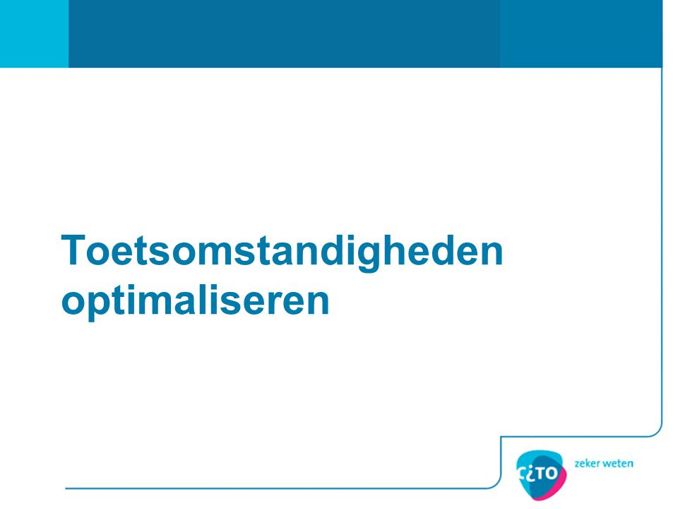 Toetsomstandigheden optimaliseren