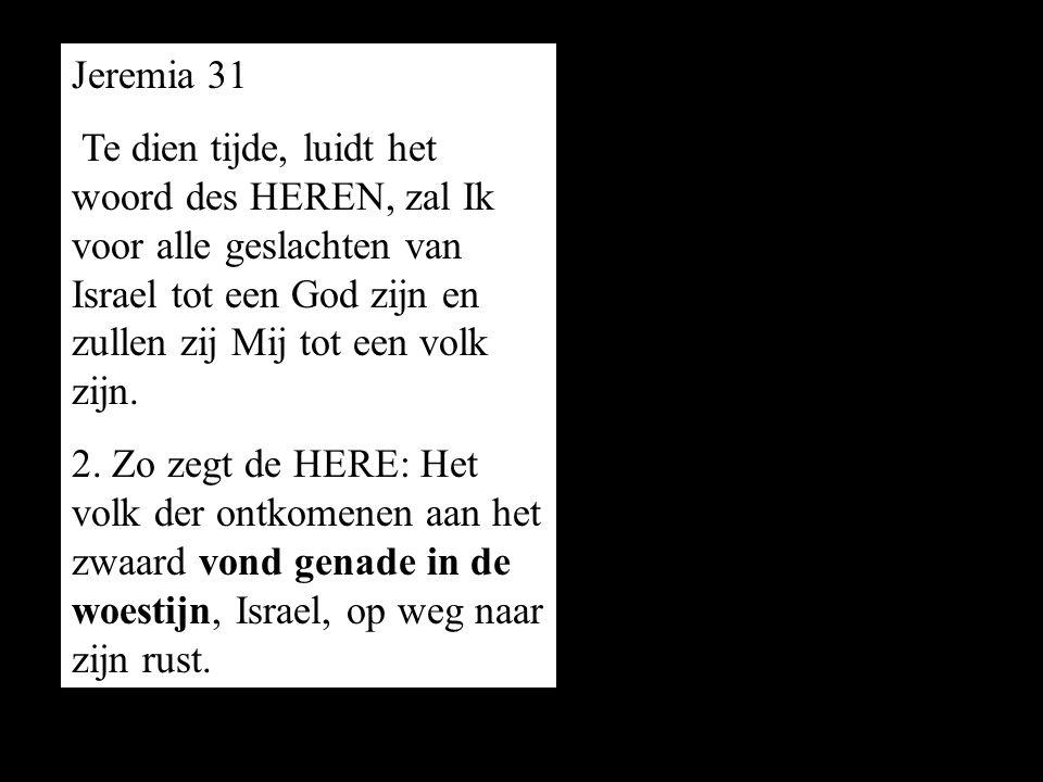 Jeremia 31 Te dien tijde, luidt het woord des HEREN, zal Ik voor alle geslachten van Israel tot een God zijn en zullen zij Mij tot een volk zijn.