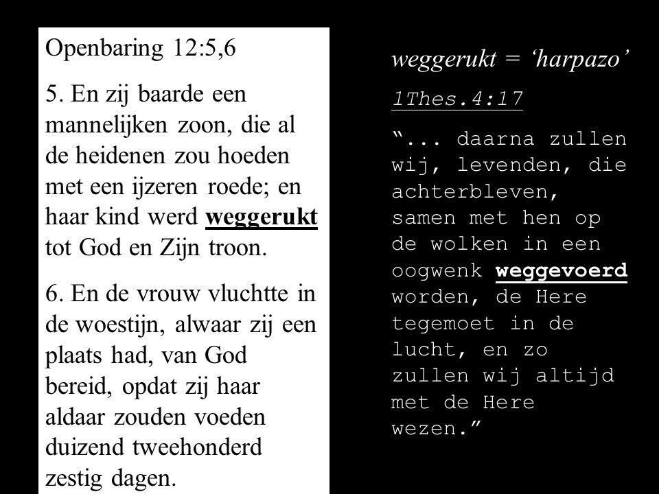 Openbaring 12:5,6 weggerukt = 'harpazo'