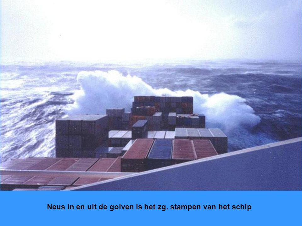Neus in en uit de golven is het zg. stampen van het schip