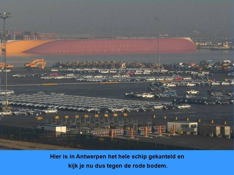 Hier is in Antwerpen het hele schip gekanteld en