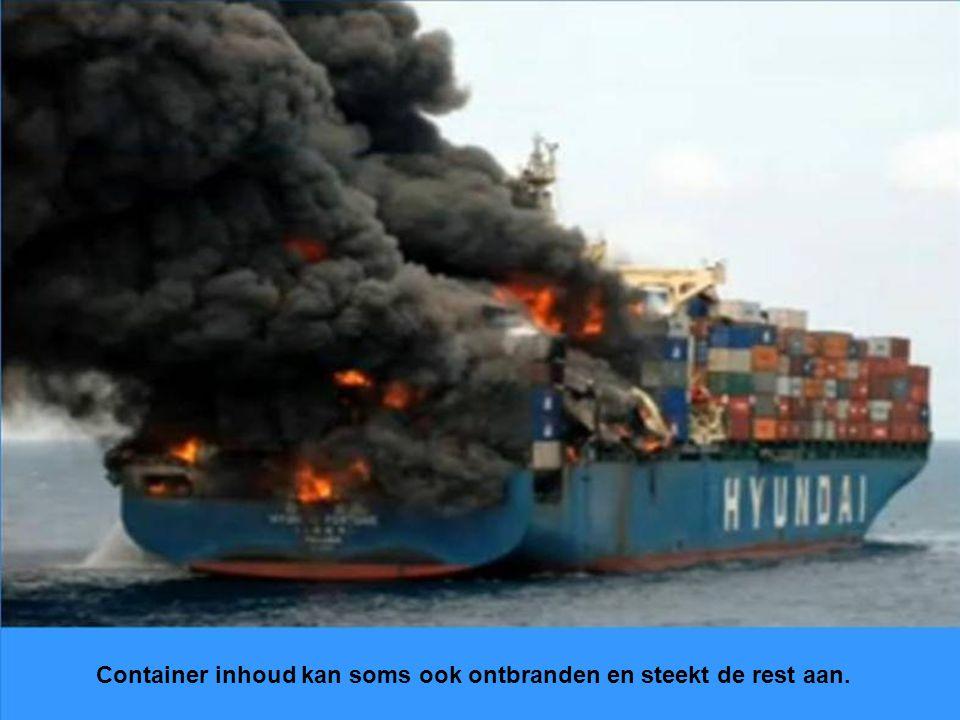 Container inhoud kan soms ook ontbranden en steekt de rest aan.