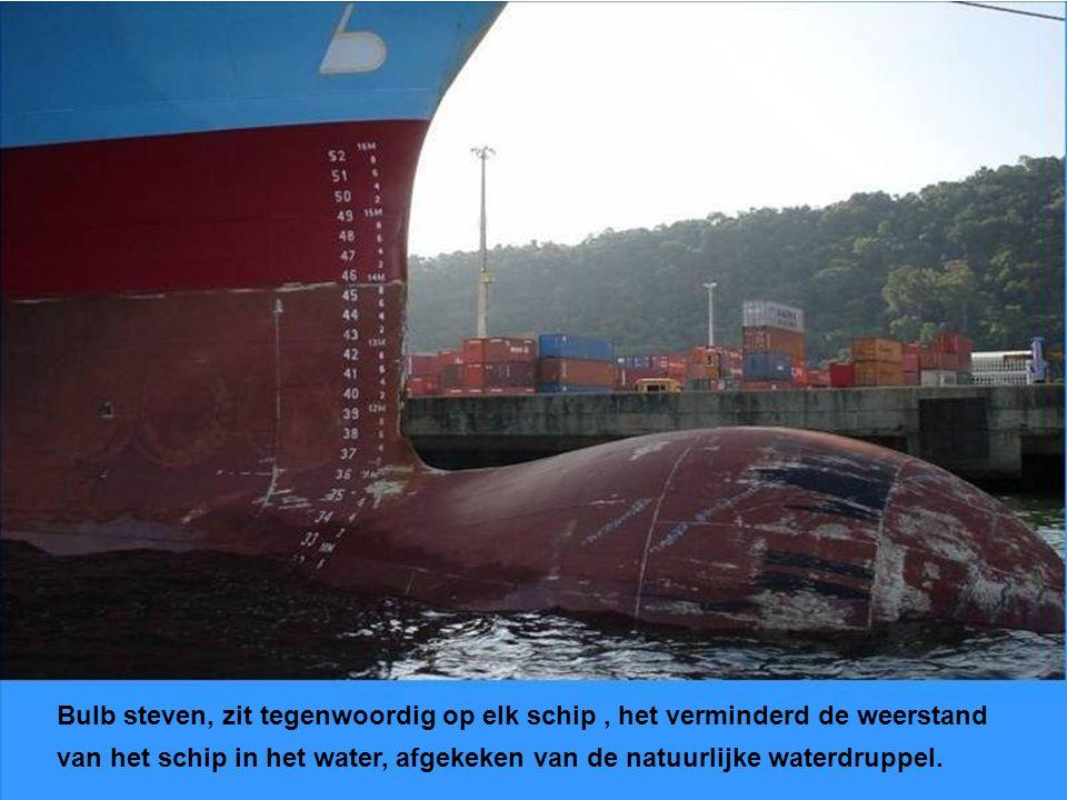 Bulb steven, zit tegenwoordig op elk schip , het verminderd de weerstand