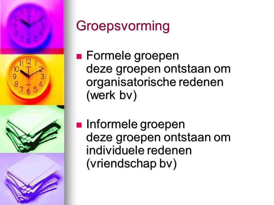 Groepsvorming Formele groepen deze groepen ontstaan om organisatorische redenen (werk bv)