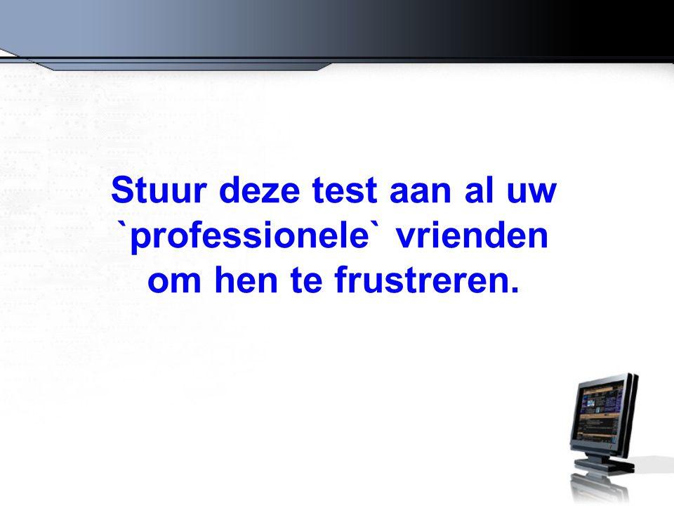 Stuur deze test aan al uw `professionele` vrienden