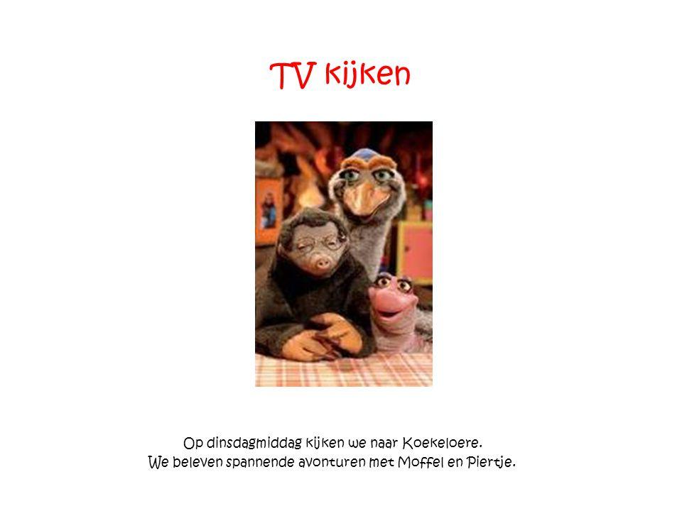 TV kijken Op dinsdagmiddag kijken we naar Koekeloere.