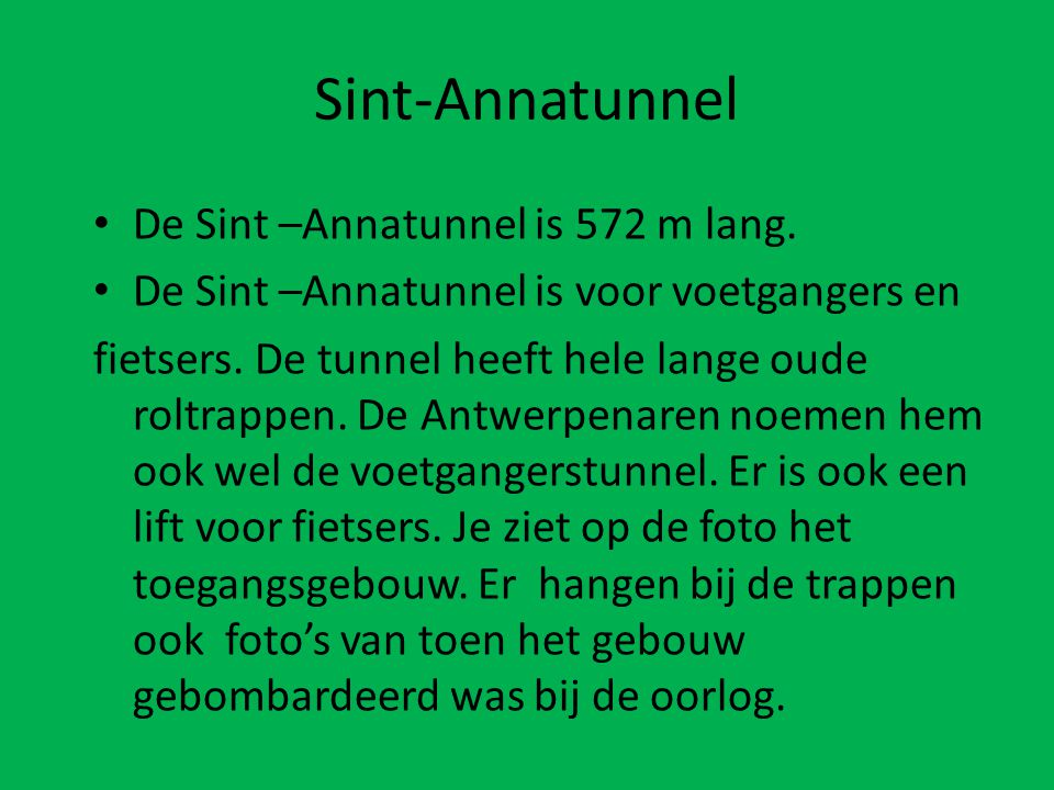 Sint-Annatunnel De Sint –Annatunnel is 572 m lang.