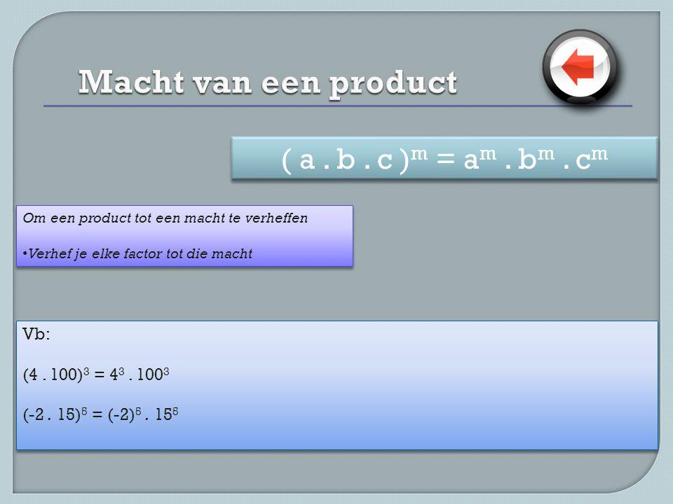Macht van een product ( a . b . c )m = am . bm . cm Vb:
