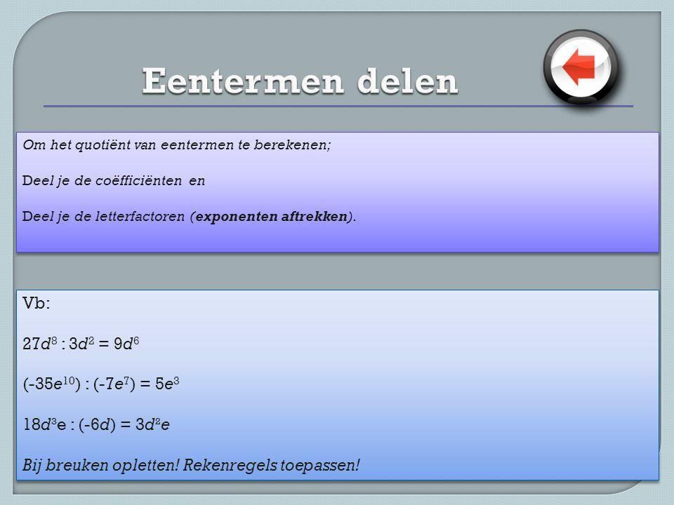 Eentermen delen Vb: 27d8 : 3d2 = 9d6 (-35e10) : (-7e7) = 5e3