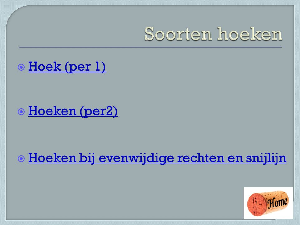 Soorten hoeken Hoek (per 1) Hoeken (per2)