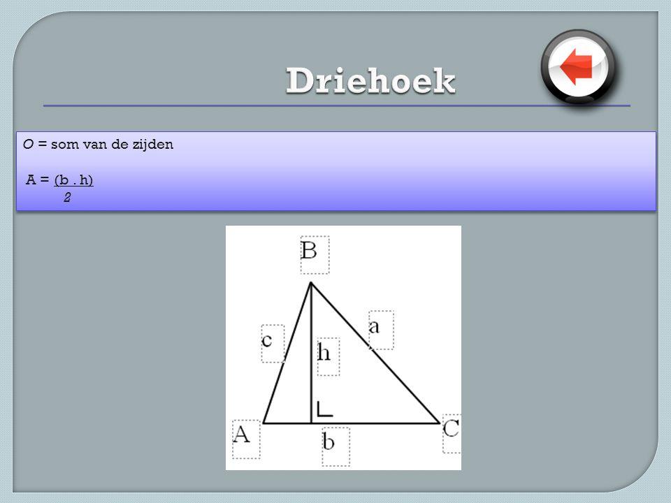 Driehoek O = som van de zijden A = (b . h) 2