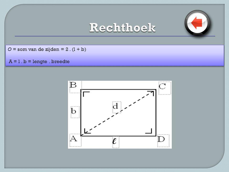Rechthoek O = som van de zijden = 2 . (l + b)
