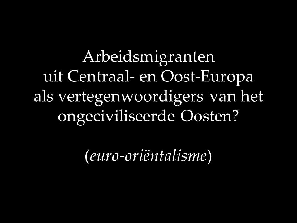 Arbeidsmigranten uit Centraal- en Oost-Europa als vertegenwoordigers van het ongeciviliseerde Oosten.
