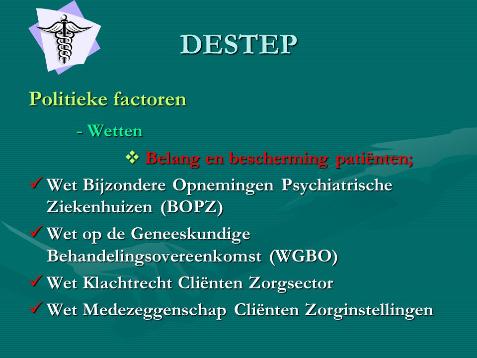 DESTEP Politieke factoren - Wetten Belang en bescherming patiënten;