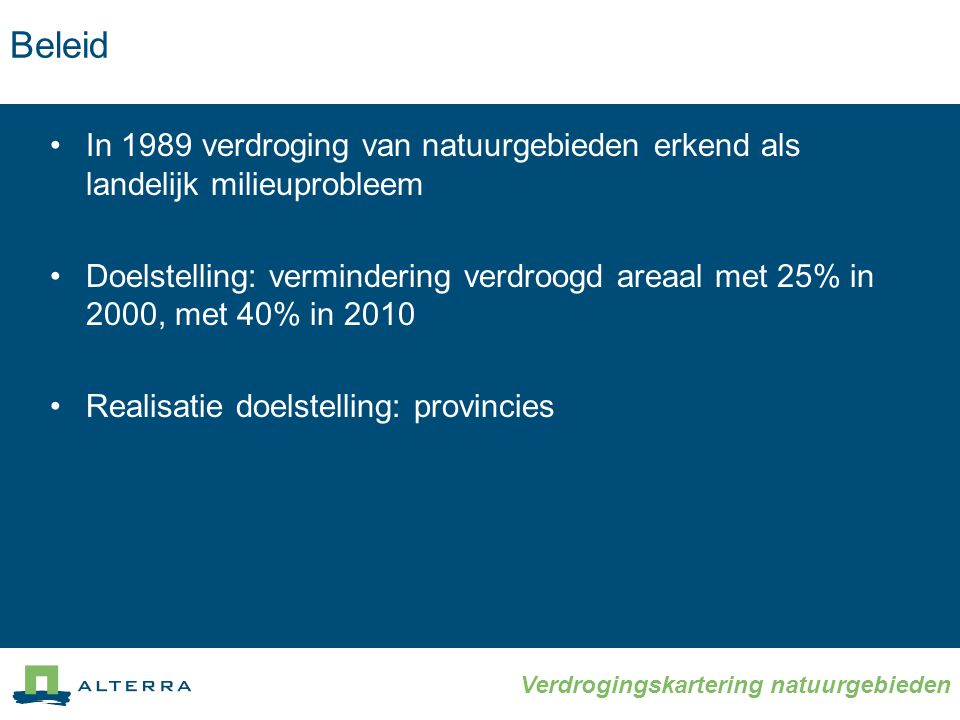 Beleid In 1989 verdroging van natuurgebieden erkend als landelijk milieuprobleem.
