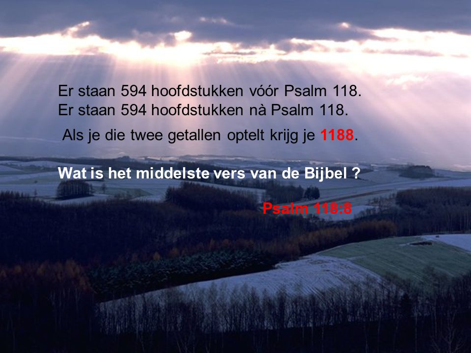 Er staan 594 hoofdstukken vóór Psalm 118