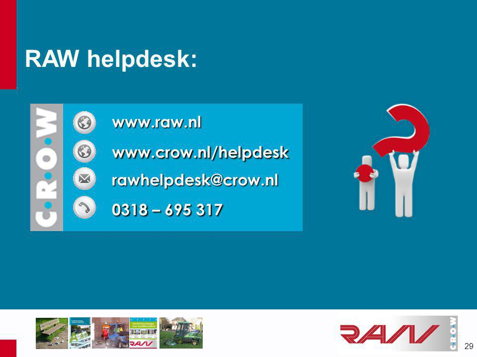 www.crow.nl/helpdesk 0318 – 695 317 RAW helpdesk: www.raw.nl