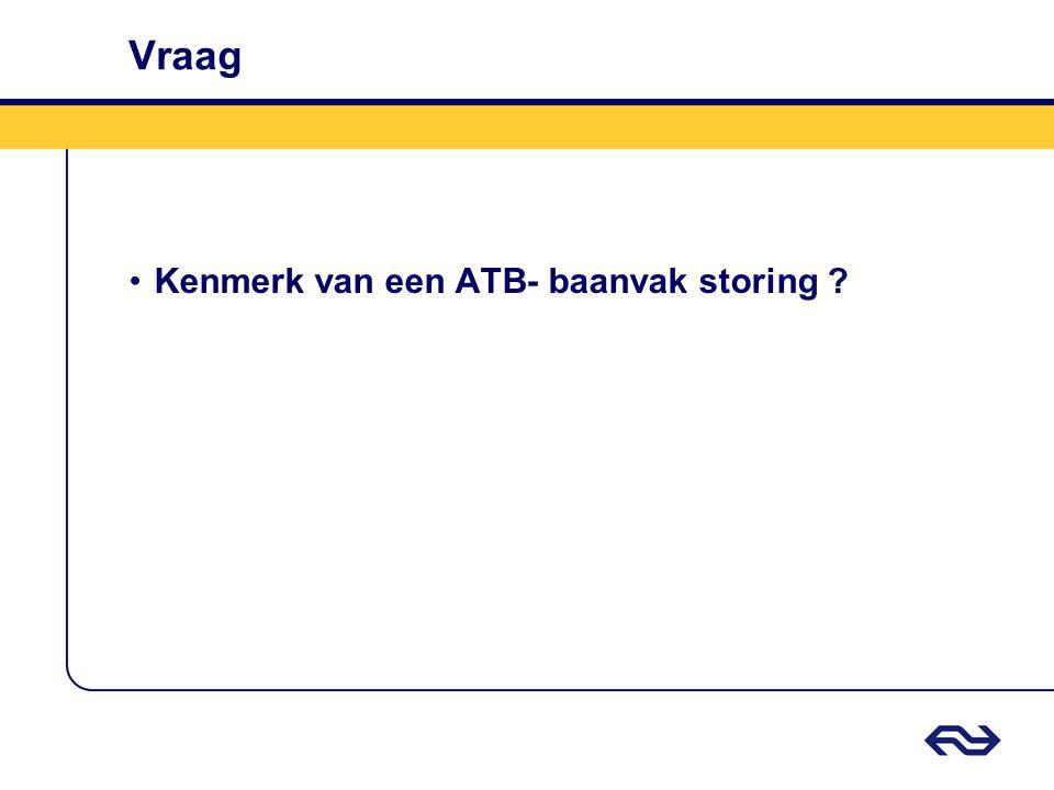Vraag Kenmerk van een ATB- baanvak storing