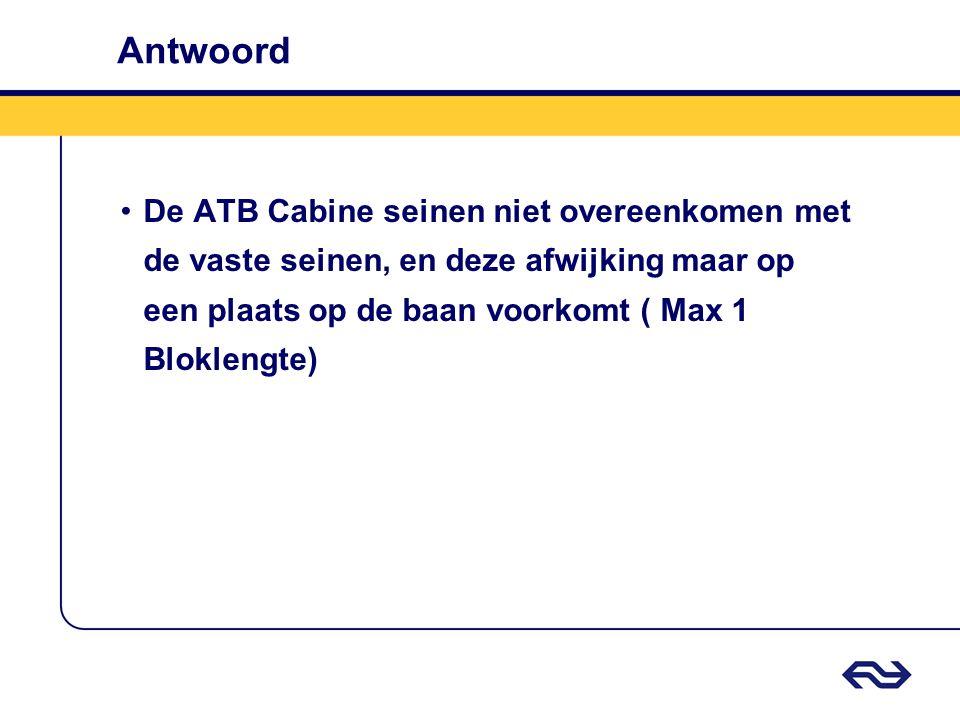 Antwoord De ATB Cabine seinen niet overeenkomen met de vaste seinen, en deze afwijking maar op een plaats op de baan voorkomt ( Max 1 Bloklengte)