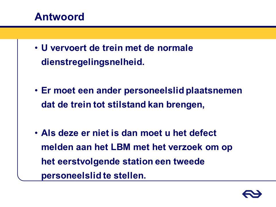 Antwoord U vervoert de trein met de normale dienstregelingsnelheid.
