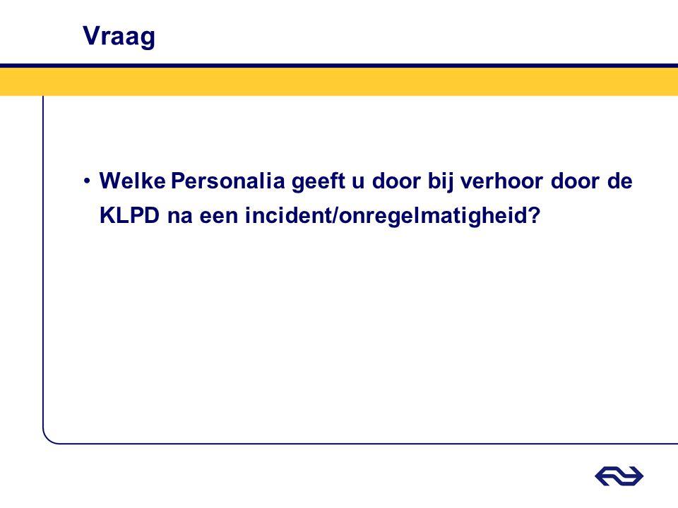 Vraag Welke Personalia geeft u door bij verhoor door de KLPD na een incident/onregelmatigheid