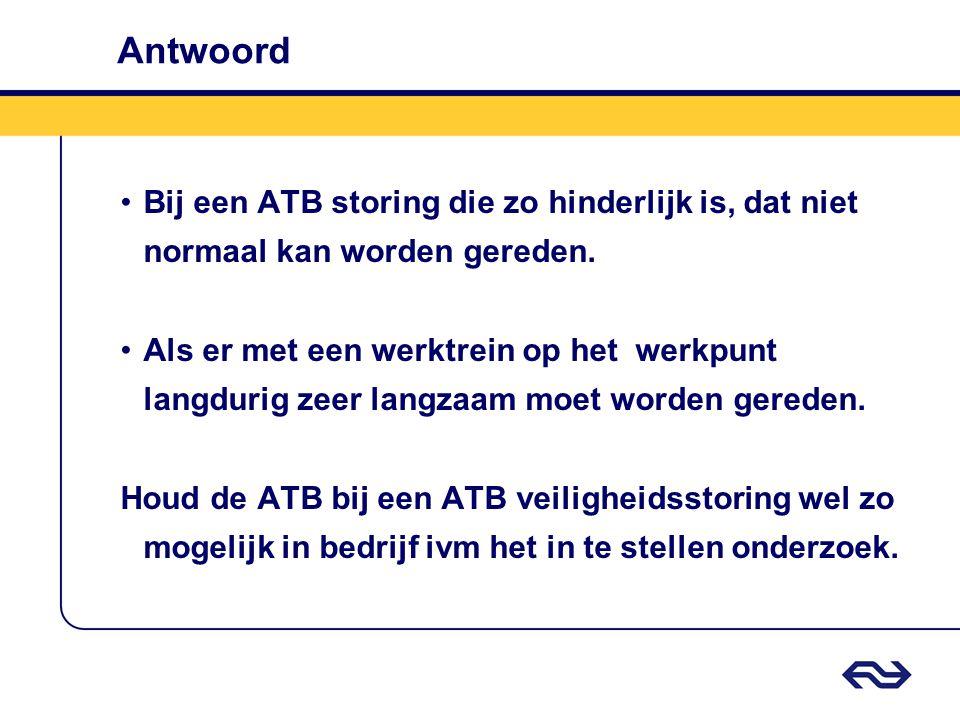 Antwoord Bij een ATB storing die zo hinderlijk is, dat niet normaal kan worden gereden.