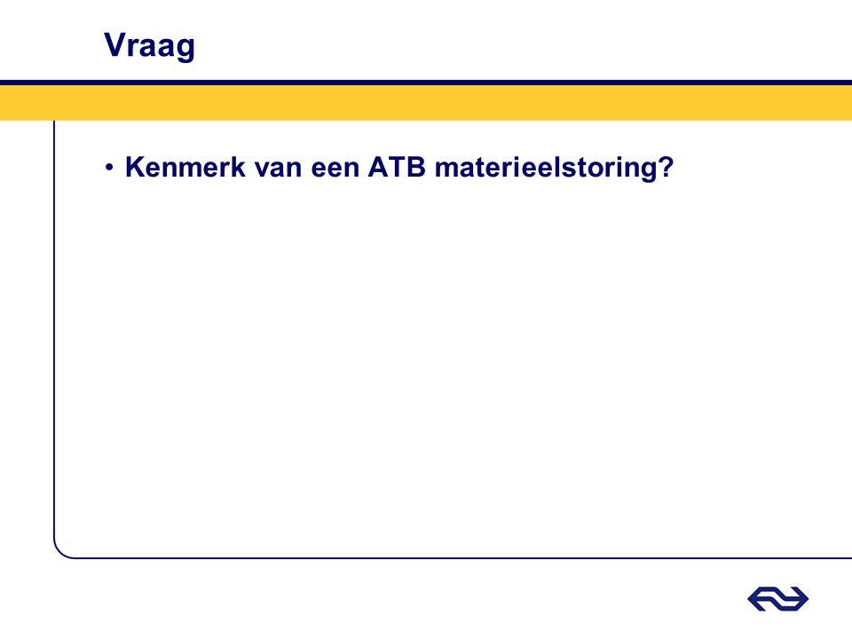 Vraag Kenmerk van een ATB materieelstoring