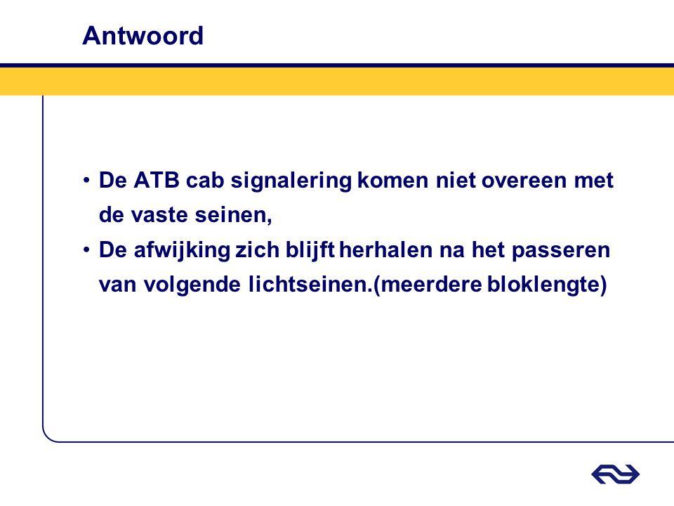 Antwoord De ATB cab signalering komen niet overeen met de vaste seinen,