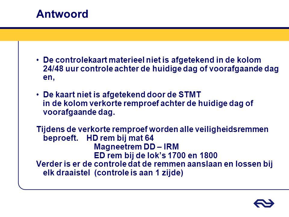 Antwoord De controlekaart materieel niet is afgetekend in de kolom 24/48 uur controle achter de huidige dag of voorafgaande dag en,