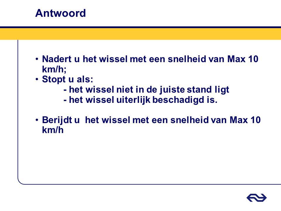 Antwoord Nadert u het wissel met een snelheid van Max 10 km/h;