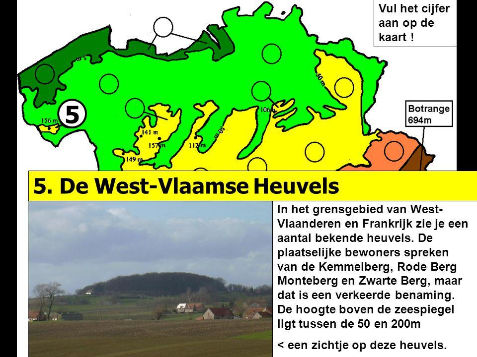 5 5. De West-Vlaamse Heuvels Vul het cijfer aan op de kaart !