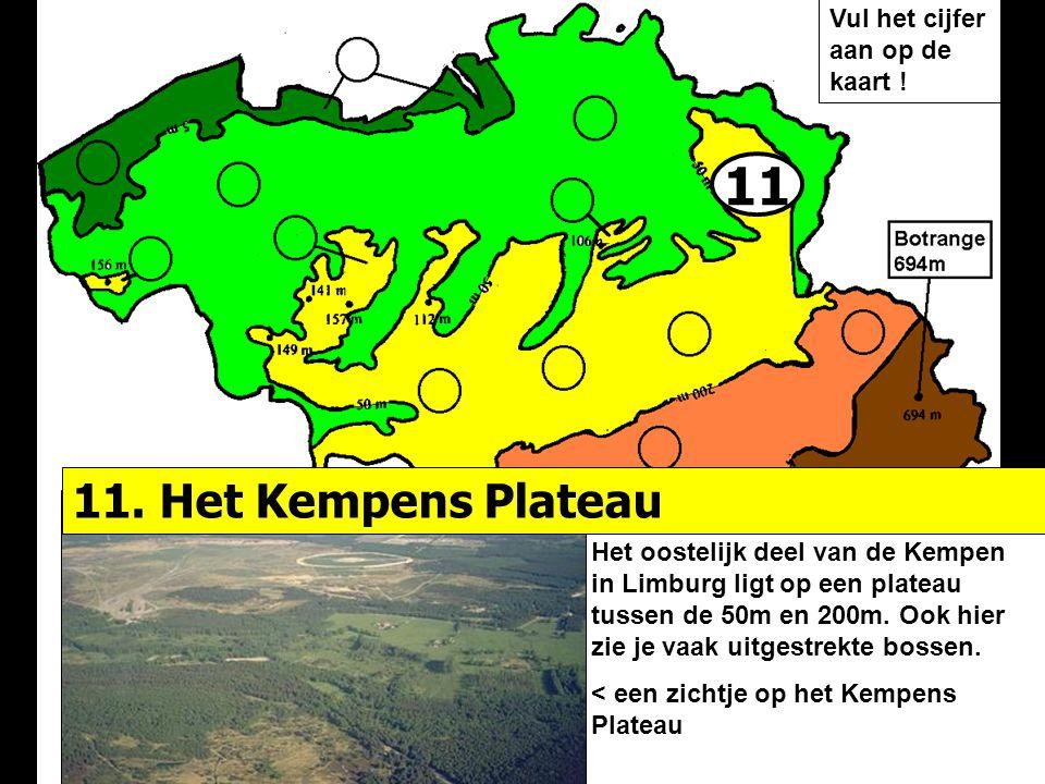 11 11. Het Kempens Plateau Vul het cijfer aan op de kaart !