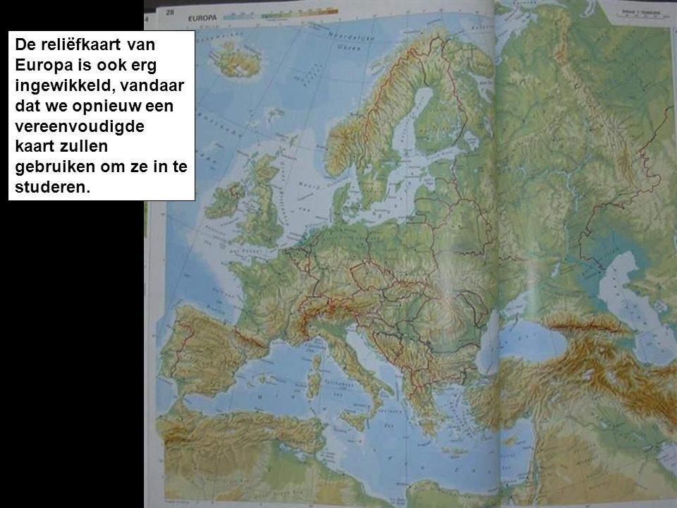 De reliëfkaart van Europa is ook erg ingewikkeld, vandaar dat we opnieuw een vereenvoudigde kaart zullen gebruiken om ze in te studeren.