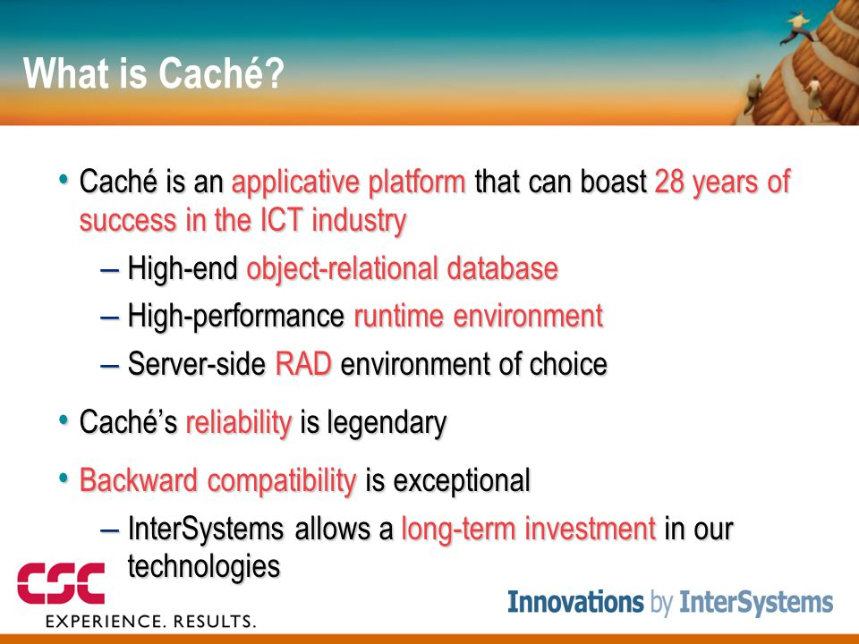 What is Caché Caché is an applicative platform that can boast 28 years of success in the ICT industry.
