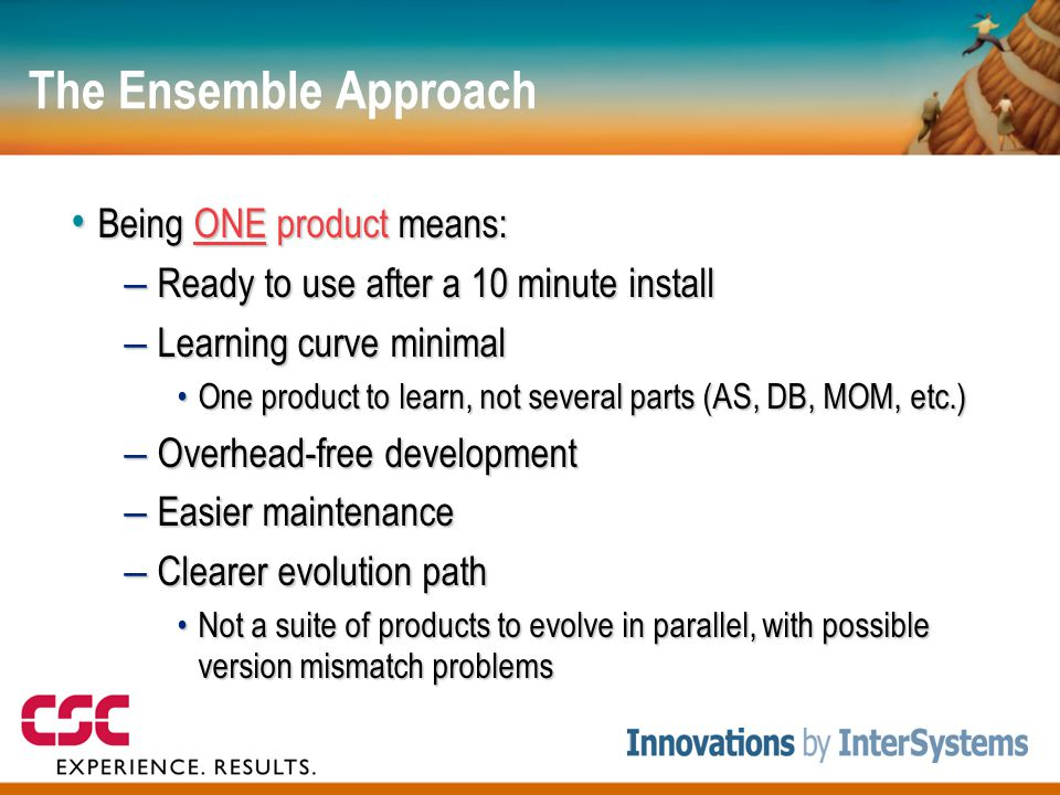 The Ensemble Approach Being ONE product means: