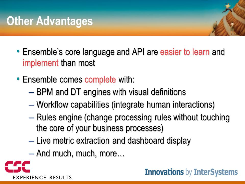 Other Advantages Ensemble's core language and API are easier to learn and implement than most. Ensemble comes complete with: