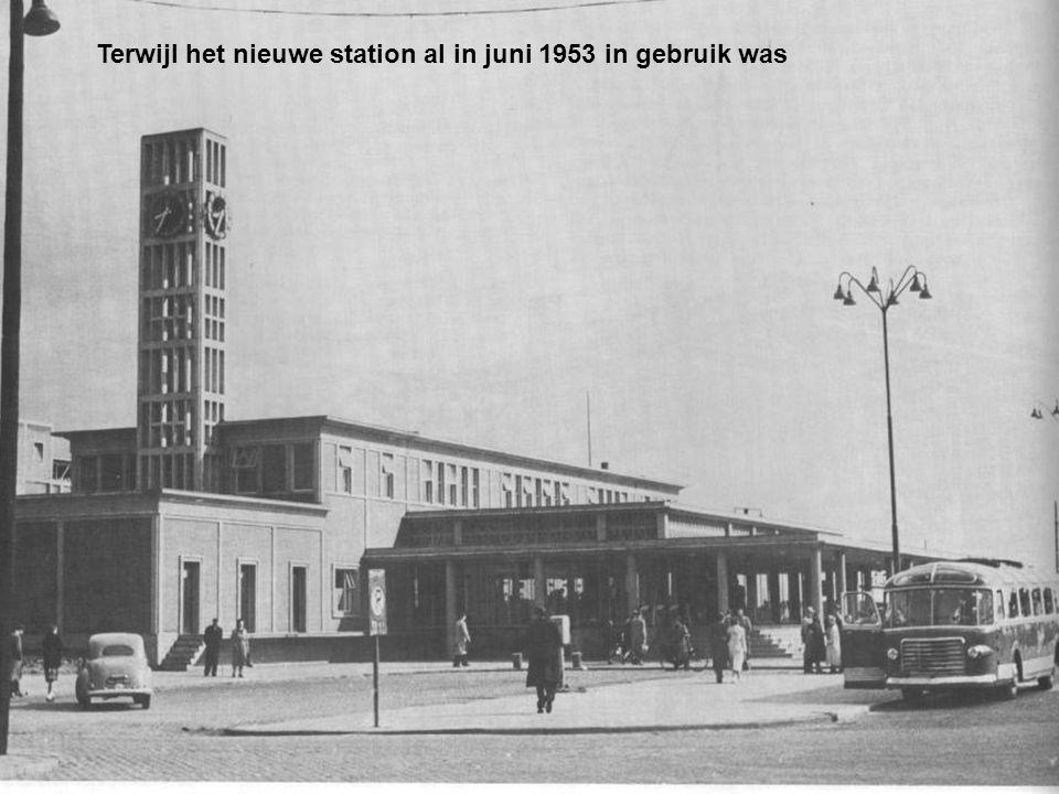 Terwijl het nieuwe station al in juni 1953 in gebruik was