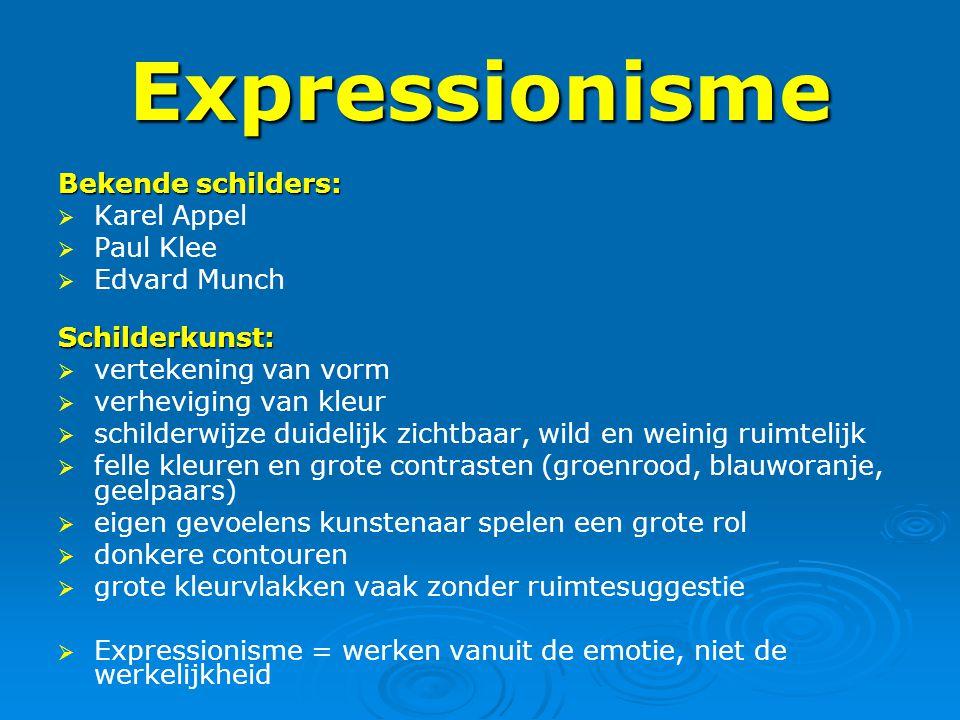 Expressionisme Bekende schilders: Karel Appel Paul Klee Edvard Munch