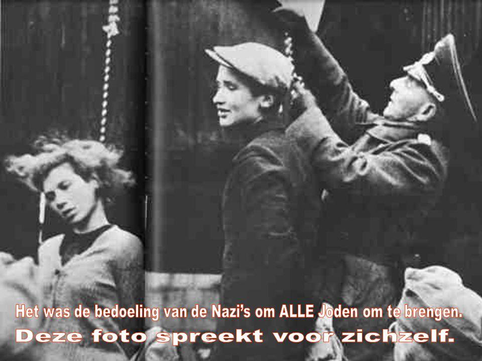 Het was de bedoeling van de Nazi's om ALLE Joden om te brengen.