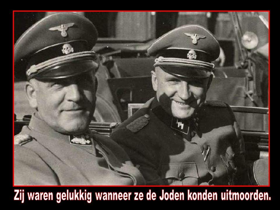 Zij waren gelukkig wanneer ze de Joden konden uitmoorden.