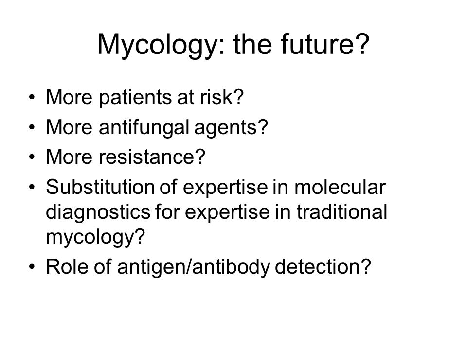 Mycology: the future More patients at risk More antifungal agents