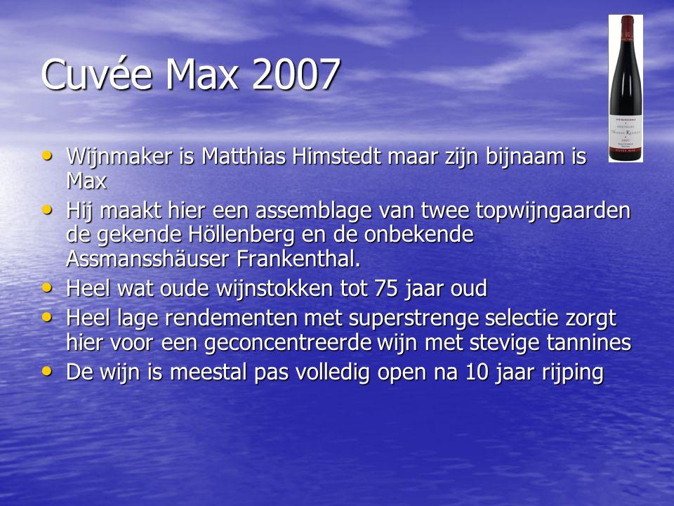 Cuvée Max 2007 Wijnmaker is Matthias Himstedt maar zijn bijnaam is Max