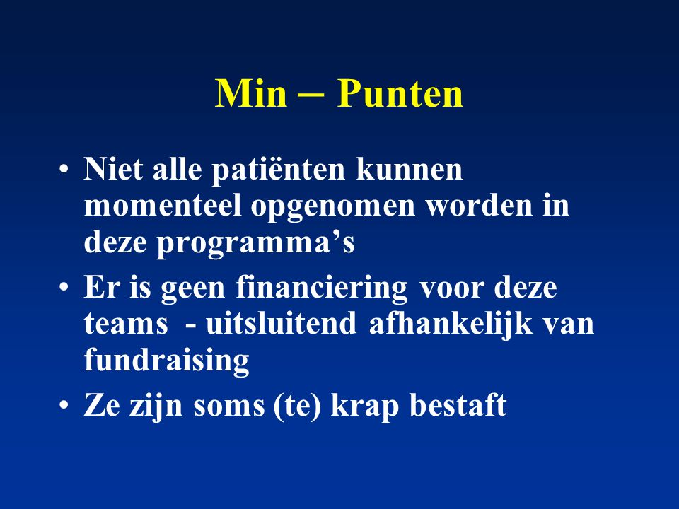 Min – Punten Niet alle patiënten kunnen momenteel opgenomen worden in deze programma's.